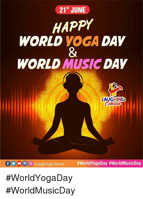 Music, Happy, and World: 21st JUNE  HAPPY  WORLD YOGA DAY  WORLD MUSIC DAY  LAUGHING  ()()。(98/LaughingColours  #WorldYogaDay #WorldMusicDay