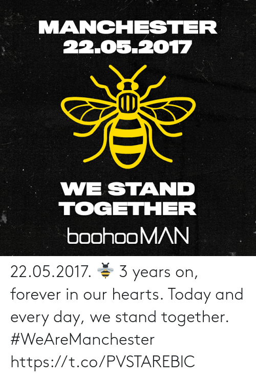 Hearts: 22.05.2017. 🐝  3 years on, forever in our hearts. Today and every day, we stand together. #WeAreManchester https://t.co/PVSTAREBlC