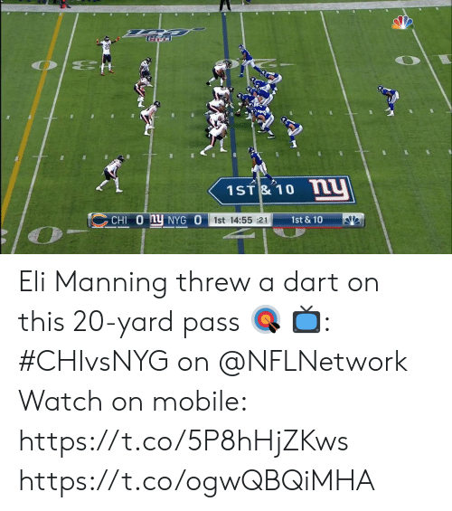 Eli Manning, Memes, and Mobile: 22  O E  1ST& 10 N  CHI 0 hy NYG O  1st & 10  1st 14:55 :21 Eli Manning threw a dart on this 20-yard pass 🎯  📺: #CHIvsNYG on @NFLNetwork Watch on mobile: https://t.co/5P8hHjZKws https://t.co/ogwQBQiMHA