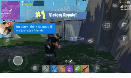 royale: 223  s0 100  1:37  SW  45 10o  164 t  240 280  #1  Victory Royale!  ED TOWERS  4  Im sorry i think its good if  we just stay friends