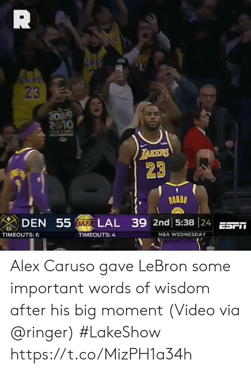Lebrons: 23  23  RONDO  DEN 55  LAL 39 2nd 15:38 24 ESF  TIMEOUTS: 6  TIMEOUTS: 4  NBA WEDNESDAY Alex Caruso gave LeBron some important words of wisdom after his big moment  (Video via @ringer) #LakeShow https://t.co/MizPH1a34h