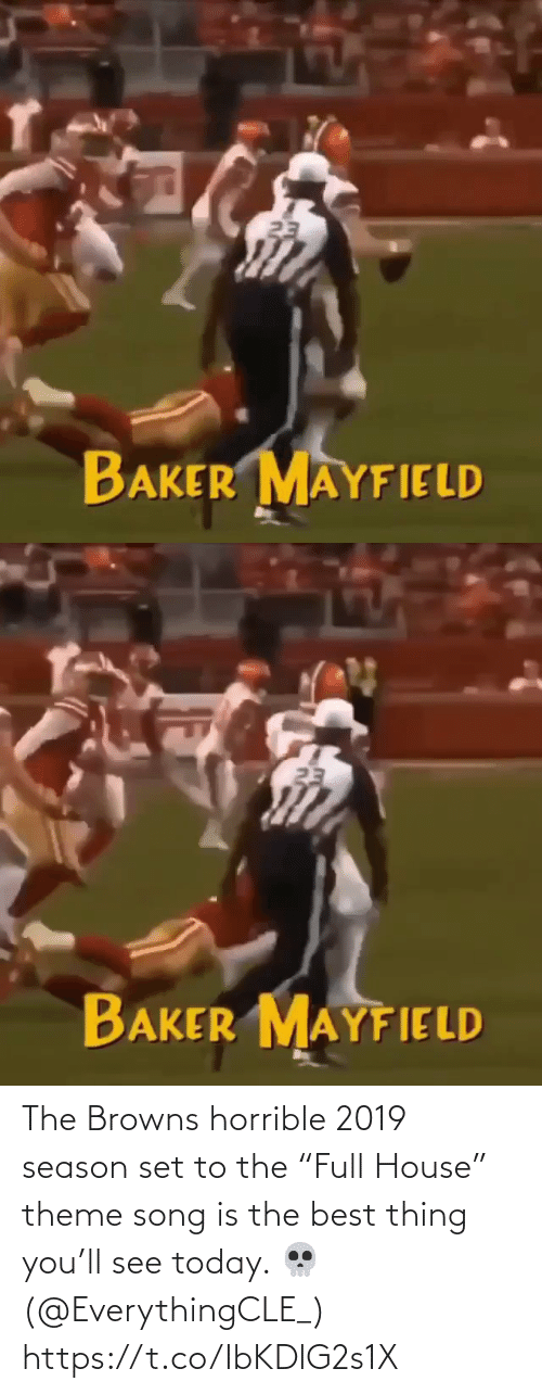 "horrible: 23  BAKER MAYFIELD   23  BAKER MAYFIELD The Browns horrible 2019 season set to the ""Full House"" theme song is the best thing you'll see today. 💀(@EverythingCLE_) https://t.co/IbKDlG2s1X"