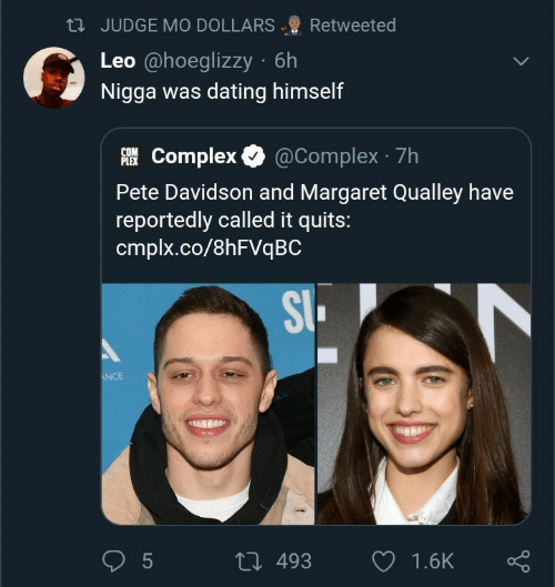 Complex: 23 JUDGE MO DOLLARS  Retweeted  Leo @hoeglizzy · 6h  Nigga was dating himself  AI Complex O  @Complex · 7h  PLEX  Pete Davidson and Margaret Qualley have  reportedly called it quits:  cmplx.co/8HFVQBC  SI.  ANCE  27 493  1.6K