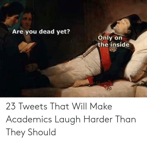 Should: 23 Tweets That Will Make Academics Laugh Harder Than They Should