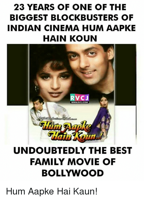 rvc: 23 YEARS OF ONE OF THE  BIGGEST BLOCKBUSTERS OF  INDIAN CINEMA HUM AAPKE  HAIN KOUN  RVC  WWW.RVCI.COM  UNDOUBTEDLY THE BEST  FAMILY MOVIE OF  BOLLYWOOD Hum Aapke Hai Kaun!
