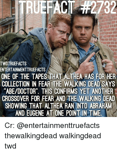 Doctor, Memes, and The Walking Dead: 232  TWDTRUEFACTS  ENTERTAINMENTTRUEFACTS  ONE OF THE TAPES THAT ALTHEA HAS FOR HER  COLLECTION IN FEAR THE WALKING DEAD SAYS  ABE/DOCTOR THIS CONFIRMS YET ANOTHER  CROSSOVER FOR FEAR AND THE WALKING DEAD  SHOWING THAT ALTHEA RAN INTO ABRAHAM  AND EUGENE AT ONE POINT IN TIME. Cr: @entertainmenttruefacts thewalkingdead walkingdead twd