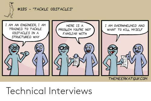 """engineer:  #235 - """"TACKLE OBSTACLES""""  I AM AN ENGINEER, I AM  I AM OVERWHELMED AND  HERE IS A  TRAINED TO TACKLE  PROBLEM YOu'RE NOT  WANT TO KILL MYSELF  OBSTACLES IN A  FAMILIAR WITH  STRUCTURED WAY  THEMEERKAT GUY.COM Technical Interviews"""