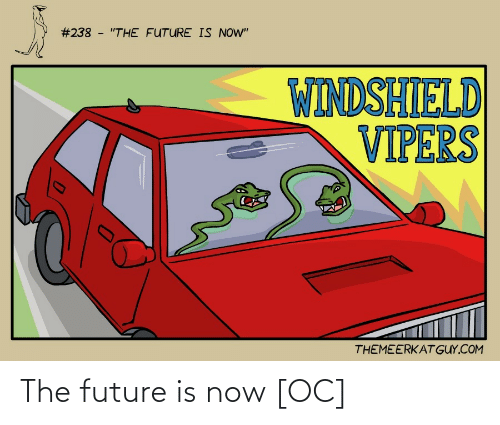 "Future:  #238 - ""THE FUTURE IS NOW""  WINDSHIELD  VIPERS  THEMEERKAT GUY.COM The future is now [OC]"