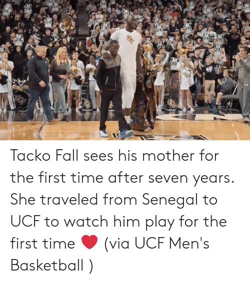 Basketball, Fall, and Time: 24  24  10 Tacko Fall sees his mother for the first time after seven years. She traveled from Senegal to UCF to watch him play for the first time ❤️  (via UCF Men's Basketball )