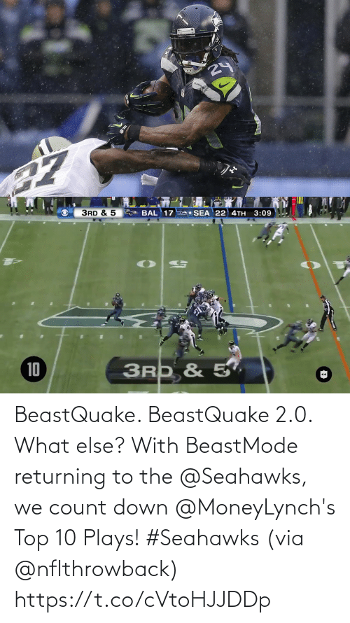 2 0: 24  SLAHAW   3RD & 5  SEA 22 4TH  3:09  BAL 17  3RD & 5,  10 BeastQuake. BeastQuake 2.0. What else?  With BeastMode returning to the @Seahawks, we count down @MoneyLynch's Top 10 Plays! #Seahawks (via @nflthrowback) https://t.co/cVtoHJJDDp
