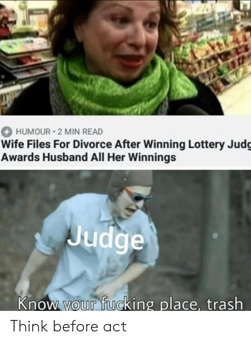 Lottery: 26  HUMOUR 2 MIN READ  Wife Files For Divorce After Winning Lottery Judg  Awards Husband All Her Winnings  Judge  Know your fucking place, trash Think before act