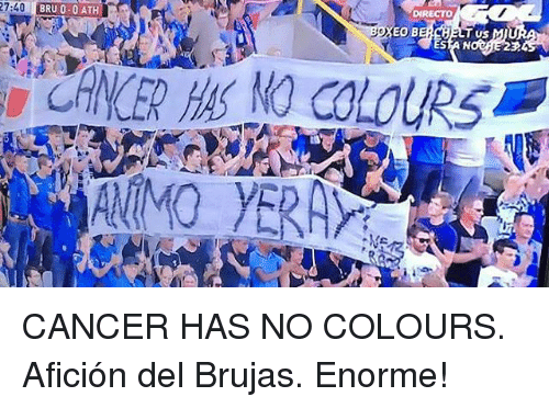 Anses: 27:40  BRU 0-0ATH  EO B  ANS NO COLOURS CANCER HAS NO COLOURS. Afición del Brujas. Enorme!