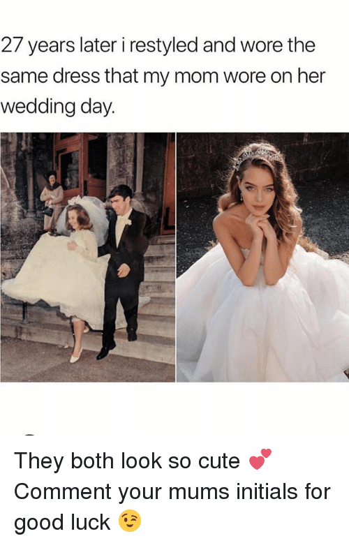 Cute, Memes, and Dress: 27 years later i restyled and wore the  same dress that my mom wore on her  wedding day. They both look so cute 💕 Comment your mums initials for good luck 😉
