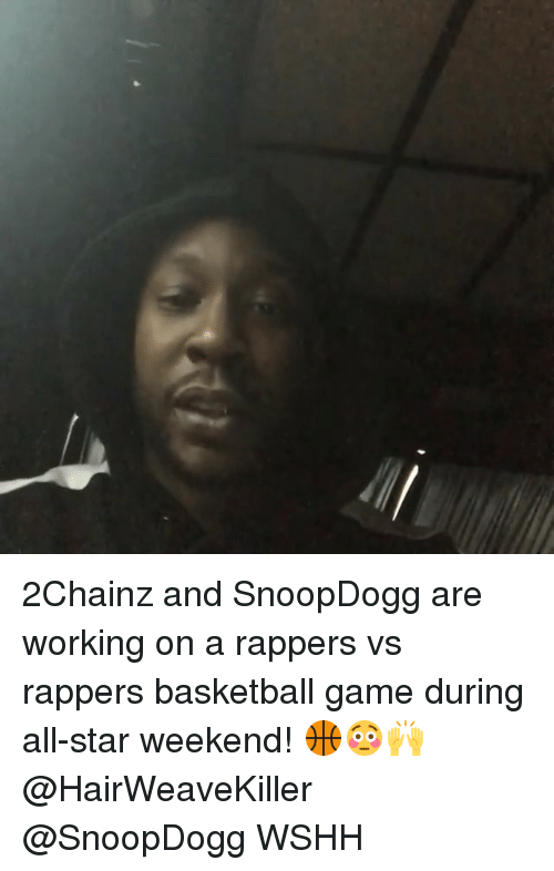 all star weekend: 2Chainz and SnoopDogg are working on a rappers vs rappers basketball game during all-star weekend! 🏀😳🙌 @HairWeaveKiller @SnoopDogg WSHH