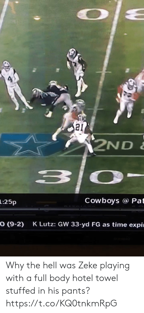 towel: 2ND  3 0-  Cowboys @ Pat  1:25p  O (9-2)  K Lutz: GW 33-yd FG as time expin Why the hell was Zeke playing with a full body hotel towel stuffed in his pants?   https://t.co/KQ0tnkmRpG