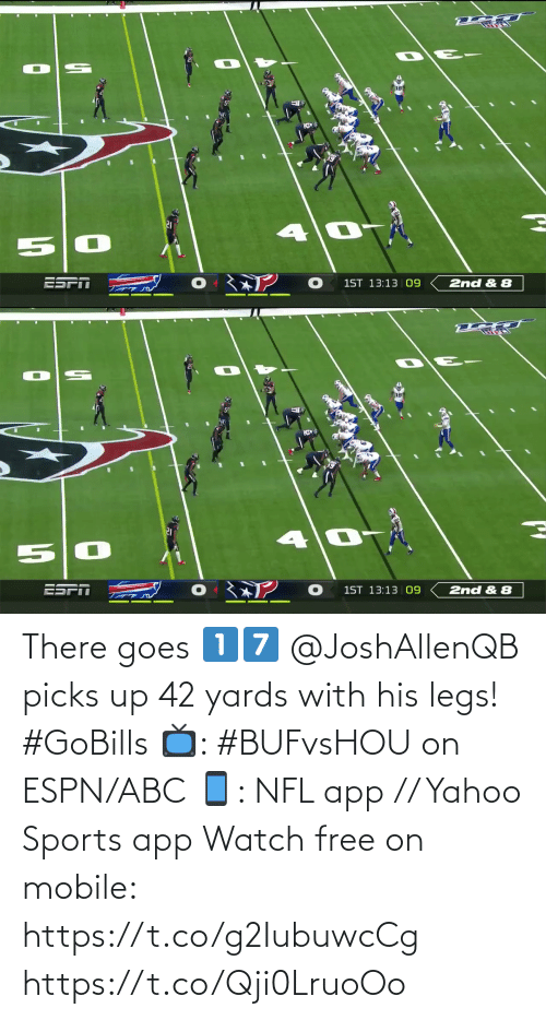 legs: 2nd & 8  1ST 13:13 09   ESPI  1ST 13:13 |09  2nd & 8 There goes 1️⃣7️⃣  @JoshAllenQB picks up 42 yards with his legs! #GoBills  📺: #BUFvsHOU on ESPN/ABC 📱: NFL app // Yahoo Sports app Watch free on mobile: https://t.co/g2IubuwcCg https://t.co/Qji0LruoOo