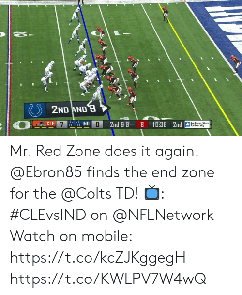 Indianapolis Colts, Memes, and Indiana: 2ND AND  CLE 7 IND  10:36 2nd  Indiana State  University  2nd&9 Mr. Red Zone does it again.  @Ebron85 finds the end zone for the @Colts TD!  📺: #CLEvsIND on @NFLNetwork Watch on mobile: https://t.co/kcZJKggegH https://t.co/KWLPV7W4wQ