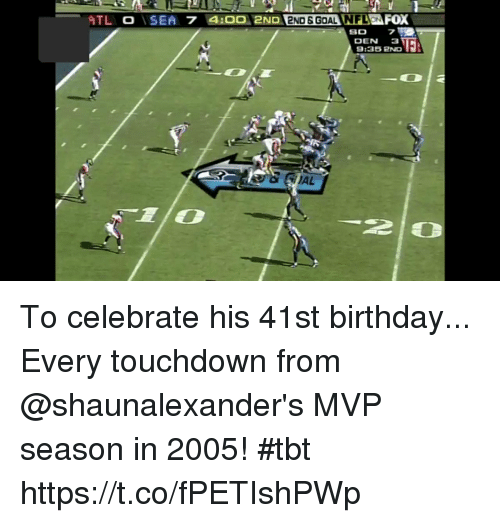 pnd: 2ND ENDSGOAL NFLONF  80  DEN 3  9:35 PND To celebrate his 41st birthday...  Every touchdown from @shaunalexander's MVP season in 2005! #tbt https://t.co/fPETIshPWp