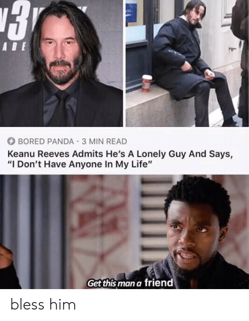"""Bored, Life, and Panda: 3  ABE  BORED PANDA 3 MIN READ  Keanu Reeves Admits He's A Lonely Guy And Says,  """"I Don't Have Anyone In My Life""""  Get this man a friend bless him"""