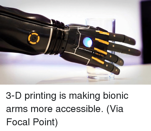 Memes, 🤖, and Arms: 3-D printing is making bionic arms more accessible. (Via Focal Point)