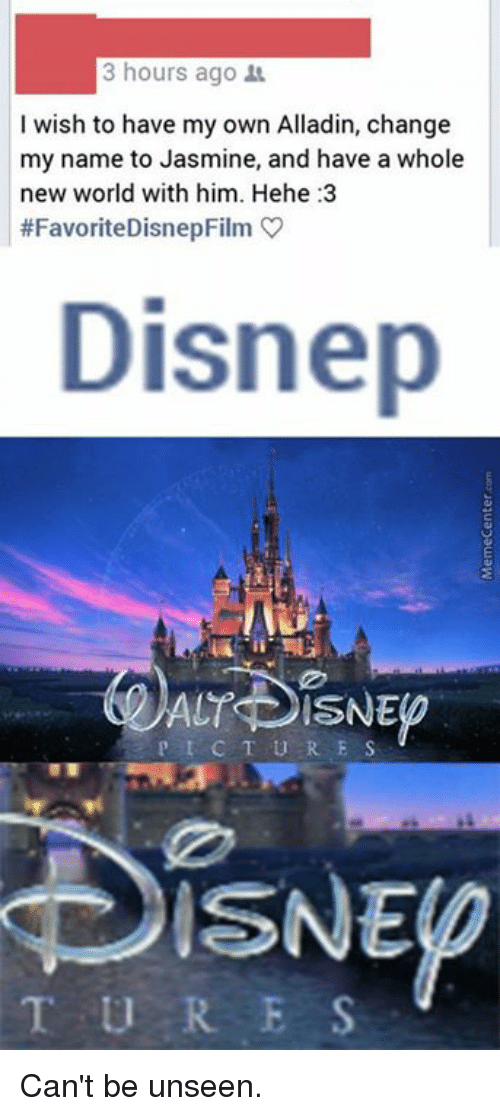 Disns: 3 hours ago  I wish to have my own Alladin, change  my name to Jasmine, and have a whole  new world with him. Hehe:3  #Favorite DisnepFilm  Disnep  ACT DISNED  P I C T U R E S  T U R E S Can't be unseen.