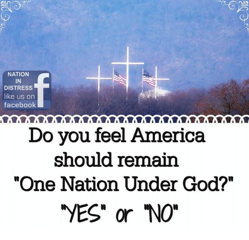 "distress: 3  NATION  IN  DISTRESS  like us on  facebook  Do you feel America  should remain  ""One Nation Under God?""  VES"" or NO"""