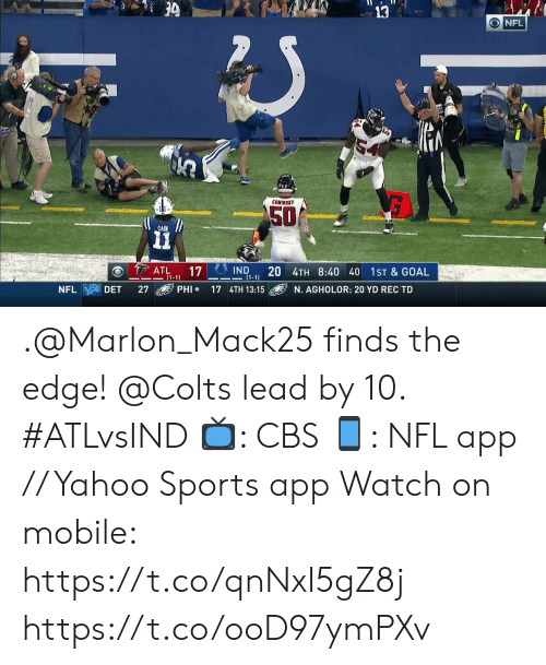 Indianapolis Colts: 3  ONFL  COMIMSKY  50  CAIN  IND  20 4TH 8:40 40  (1-1  ATL  (1-1)  17  1ST & GOAL  PHI  NFL  DET  27  17 4TH 13:15  N. AGHOLOR: 20 YD REC TD .@Marlon_Mack25 finds the edge! @Colts lead by 10. #ATLvsIND  📺: CBS 📱: NFL app // Yahoo Sports app Watch on mobile: https://t.co/qnNxI5gZ8j https://t.co/ooD97ymPXv
