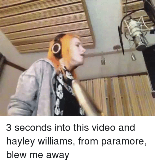 paramore: 3 seconds into this video and hayley williams, from paramore, blew me away