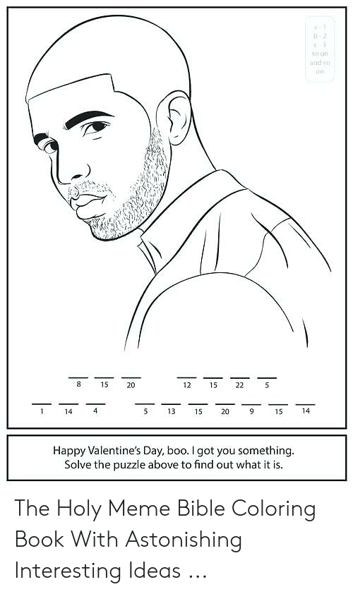 Bible Coloring: 3  so on  and so  8  15  20  12  15  22  4  14  14  5  13  20  C  15  15  Happy Valentine's Day, boo. I got you something.  Solve the puzzle above to find out what it is. The Holy Meme Bible Coloring Book With Astonishing Interesting Ideas ...
