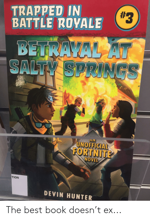 Salty Springs:  #3  TRAPPED IN  BATTLE ROYALE  BETRAYAL AT  SALTY SPRINGS  AN  UNOFFICIAL  FORTNITE  ΝOVE  TION  DEVIN HUNTER The best book doesn't ex...