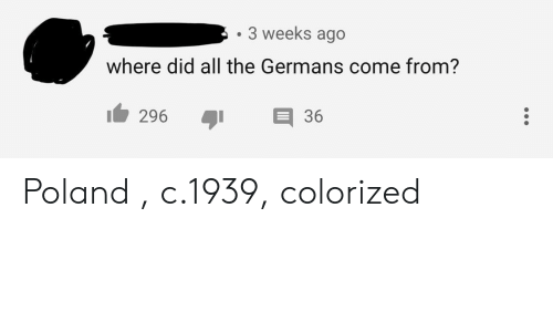 germans: 3 weeks ago  where did all the Germans come from?  296 36 Poland , c.1939, colorized