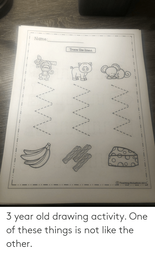 Activity: 3 year old drawing activity. One of these things is not like the other.