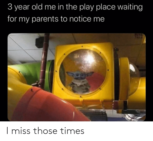Waiting For: 3 year old me in the play place waiting  for my parents to notice me  MUVIE  TRILL I miss those times