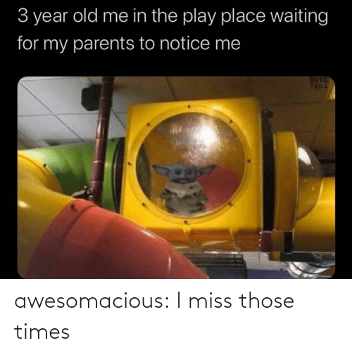 Waiting For: 3 year old me in the play place waiting  for my parents to notice me  MUVIE  TRILL awesomacious:  I miss those times