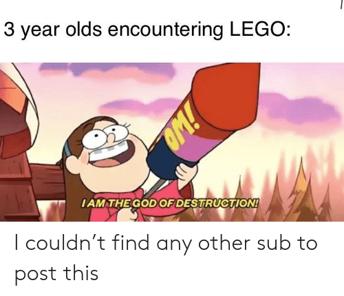 God, Lego, and Dank Memes: 3 year olds encountering LEGO  IAM THE GOD OF DESTRUCTION! I couldn't find any other sub to post this