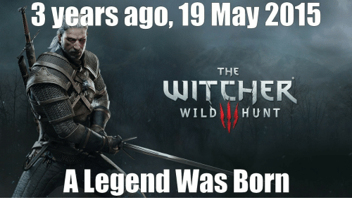the witcher: 3 years ago, 19 May 2015  THE  WITCHER  WILD HUNT  A Legend Was Born