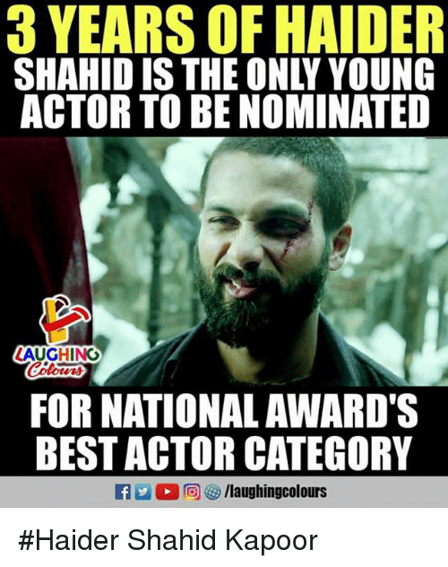 Best Actor: 3 YEARS OF HAIDE  SHAHID IS THE ONLY YOUNG  ACTOR TO BE NOMINATED  LAUGHING  Colours  FOR NATIONAL AWARD'S  BEST ACTOR CATEGORY #Haider Shahid Kapoor