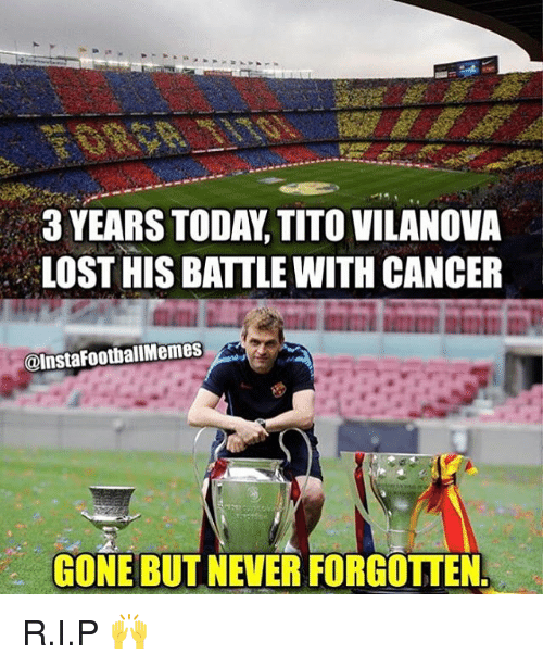 gone but never forgotten: 3 YEARS TODAY TITO VILANOVA  LOST HIS BATTLE WITH CANCER  @Insta FootballMemes  GONE BUT NEVER FORGOTTEN R.I.P 🙌