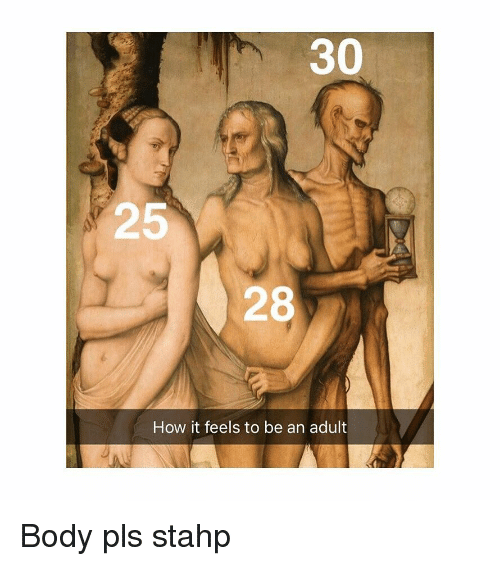 Classical Art, How, and Adult: 30  25  28  How it feels to be an adult Body pls stahp