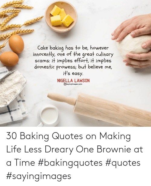 Brownie: 30 Baking Quotes on Making Life Less Dreary One Brownie at a Time #bakingquotes #quotes #sayingimages