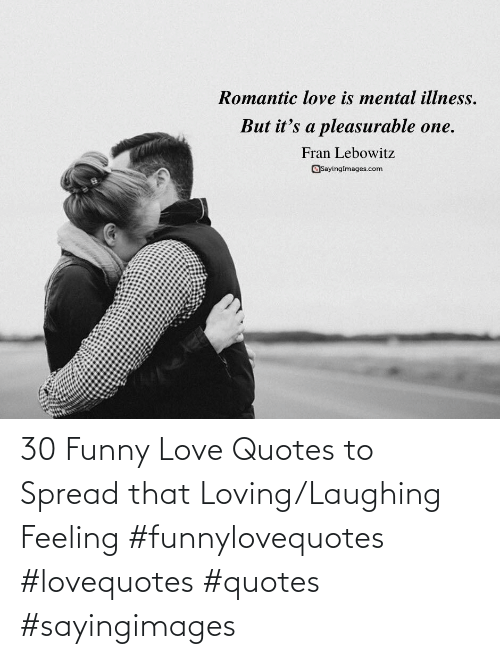 Loving: 30 Funny Love Quotes to Spread that Loving/Laughing Feeling #funnylovequotes #lovequotes #quotes #sayingimages