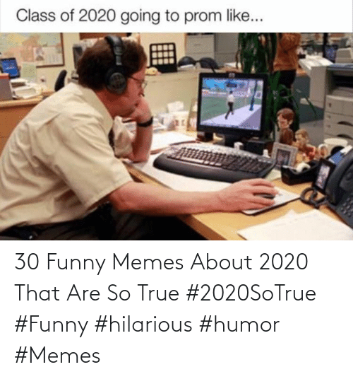 funny memes: 30 Funny Memes About 2020 That Are So True  #2020SoTrue #Funny #hilarious #humor #Memes