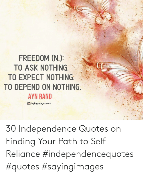 independence: 30 Independence Quotes on Finding Your Path to Self-Reliance #independencequotes #quotes #sayingimages
