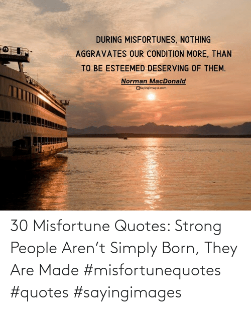 Simply: 30 Misfortune Quotes: Strong People Aren't Simply Born, They Are Made #misfortunequotes #quotes #sayingimages