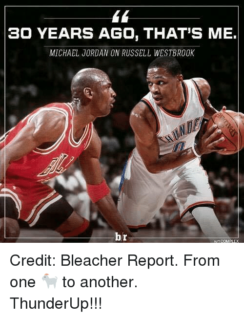 Bleachers: 30 YEARS AGO, THAT'S ME.  MICHAEL JORDAN ON RUSSELL WESTBROOK  br  H, COMPLEX Credit: Bleacher Report.  From one 🐐 to another.   ThunderUp!!!