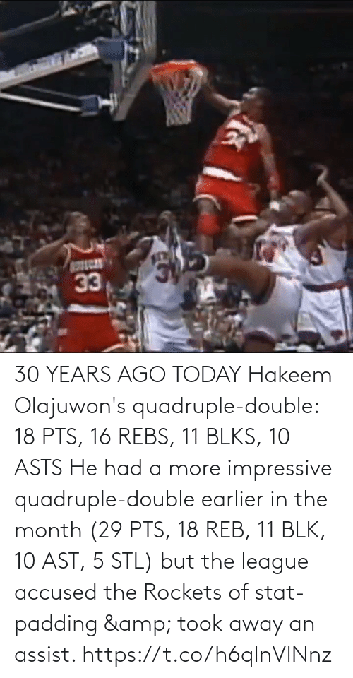 Today: 30 YEARS AGO TODAY Hakeem Olajuwon's quadruple-double: 18 PTS, 16 REBS, 11 BLKS, 10 ASTS   He had a more impressive quadruple-double earlier in the month (29 PTS, 18 REB, 11 BLK, 10 AST, 5 STL) but the league accused the Rockets of stat-padding & took away an assist. https://t.co/h6qlnVlNnz