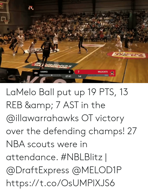 champs: 31  21  7  WILDCATS  HAWKS  HAWKS  WILDCATS  FOULS  FOULS  07:41  1st LaMelo Ball put up 19 PTS, 13 REB & 7 AST in the @illawarrahawks OT victory over the defending champs!   27 NBA scouts were in attendance.   #NBLBlitz | @DraftExpress @MELOD1P   https://t.co/OsUMPlXJS6