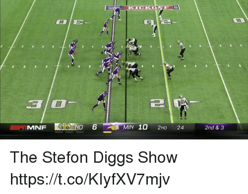 Showe: 32  2l  MNF  10 2ND :24  2nd & 3 The Stefon Diggs Show  https://t.co/KIyfXV7mjv