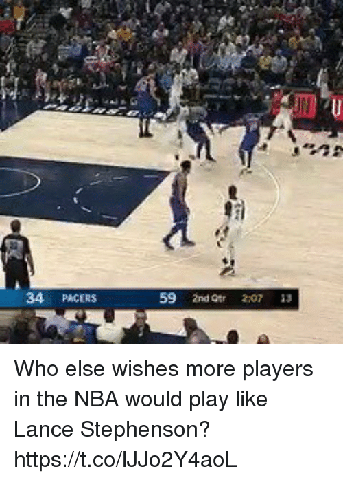 Otr: 34 PACERS  59 2nd Otr 2:07 13 Who else wishes more players in the NBA would play like Lance Stephenson? https://t.co/lJJo2Y4aoL