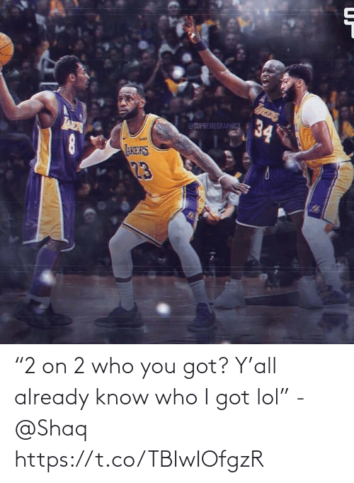 "Who I: 34  @SUPREMEGRAPHICS  AER  AKERS  23 ""2 on 2 who you got? Y'all already know who I got lol"" - @Shaq https://t.co/TBIwIOfgzR"